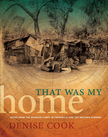 That Was My Home: Voices from the Noongar Camps in Fremantle and the Western Suburbs