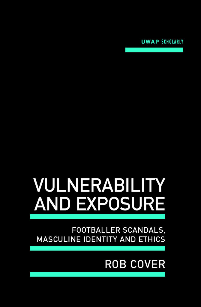 Vulnerability and Exposure: Footballer scandals, masculine identity and ethics
