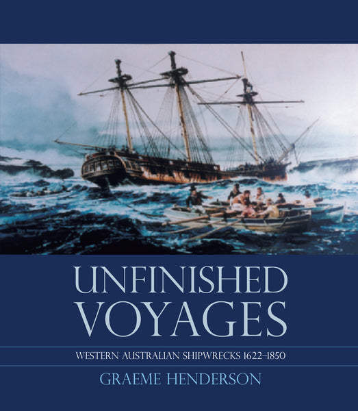 Unfinished Voyages: Western Australian Shipwrecks 1622-1850