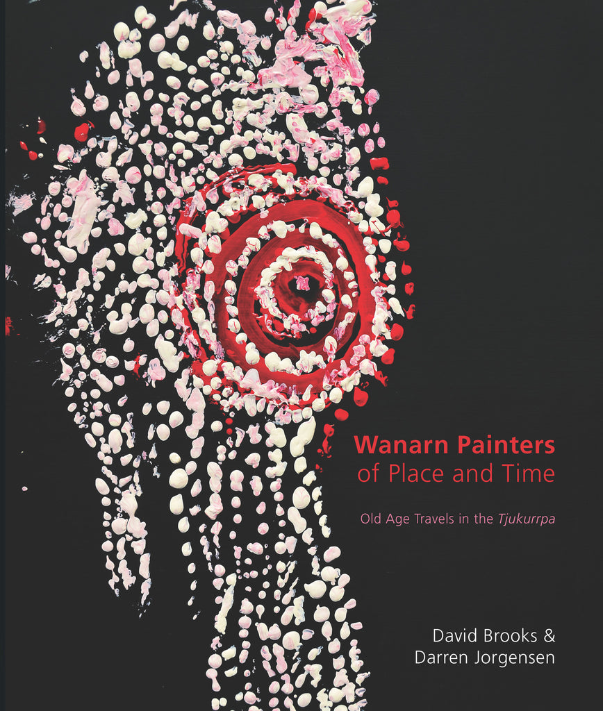 The Wanarn Painters of Place and Time: Old Age Travels in the Tjukurrpa