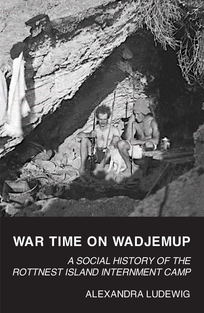 War Time on Wadjemup: A Social History of the Rottnest Island Internment Camp