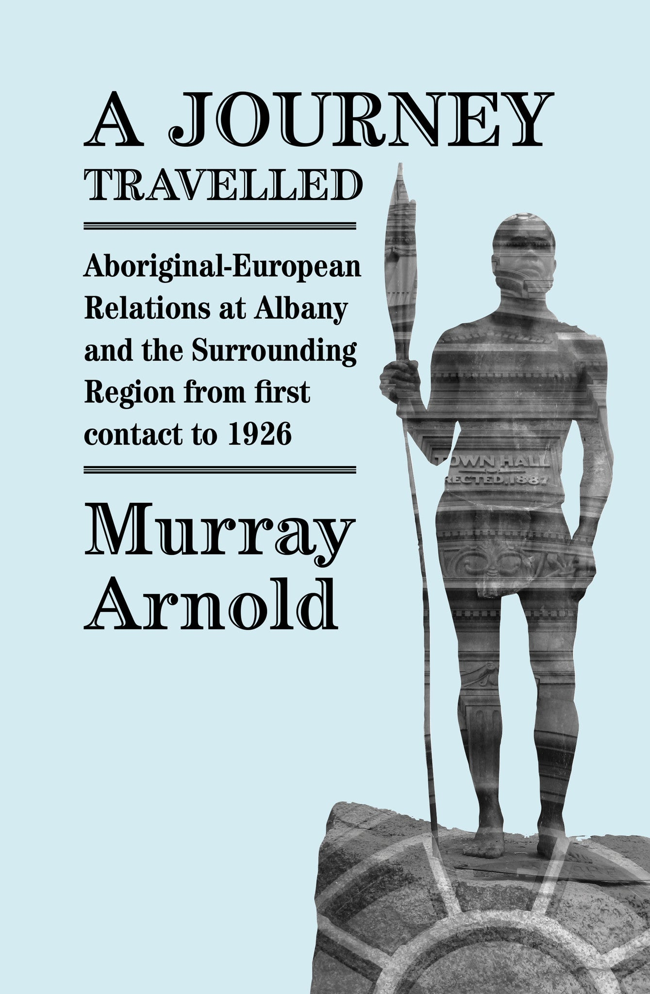 A Journey Travelled: Aboriginal-European relations at Albany and surrounding regions from first colonial contact to 1926