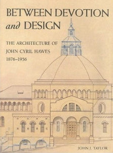 Between Devotion and Design: The Architecture of John Cyril Hawes 1876-1956