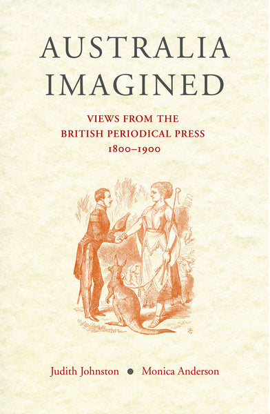 Australia Imagined: Views from the British Periodical Press 1800-1900