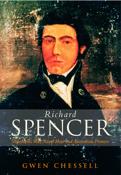 Richard Spencer: Napoleonic Naval Hero and Australian Pioneer