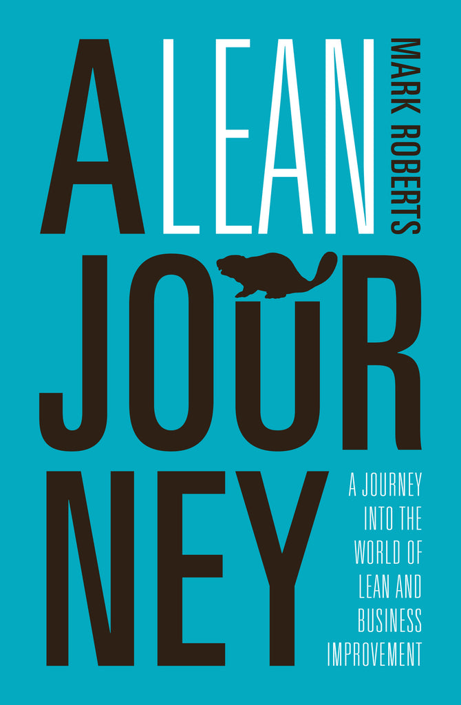A Lean Journey: A journey into the world of lean and business improvement