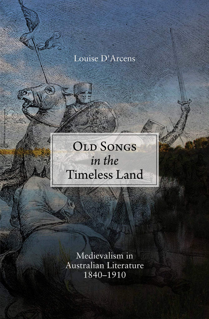 Old Songs in the Timeless Land: Medievalism in Australian literature 1840–1910