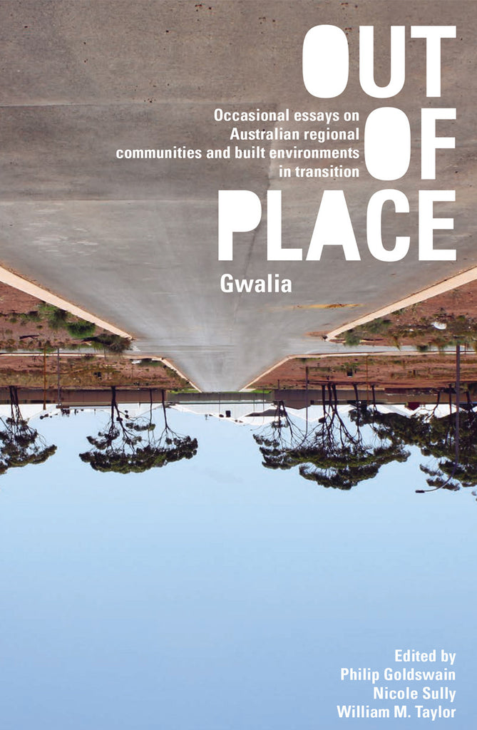 Out of Place (Gwalia): Occasional essays on Australian regional communities and built environments in transition