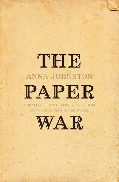 The Paper War: Morality, Print Culture and Power in Colonial New South Wales