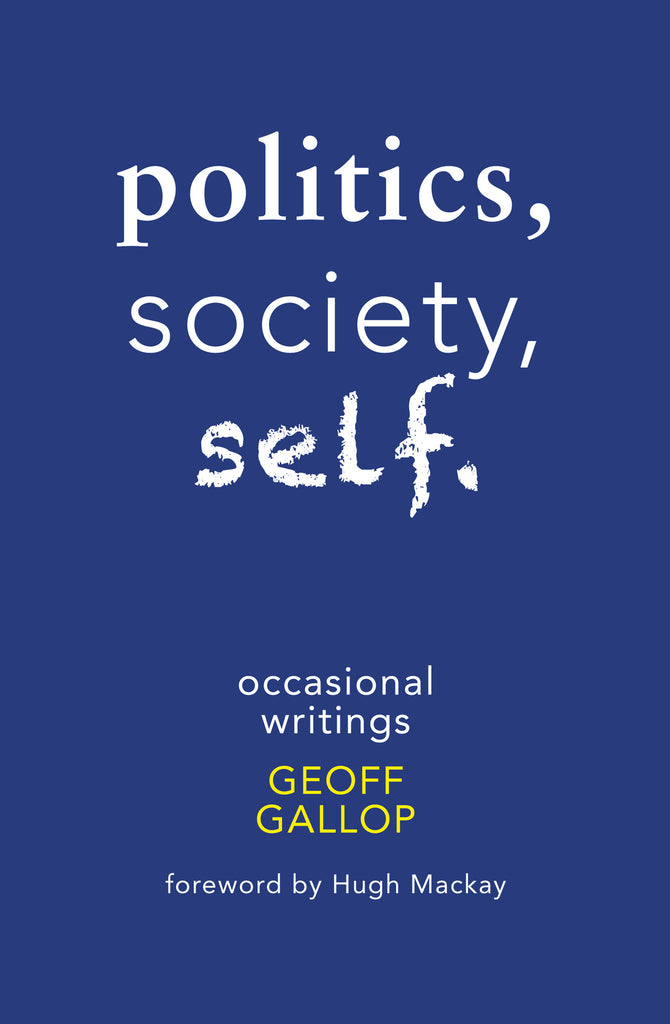 Politics, Society, Self: Occasional Writings