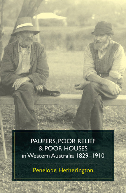 Paupers, Poor Relief and Poor Houses in Western Australia 1829–1910