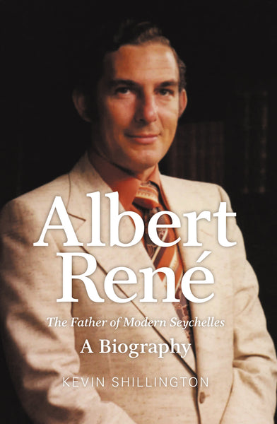 Albert Rene: The Father of Modern Seychelles, A Biography