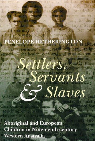 Settlers, Servants and Slaves: Aboriginal and European Children in Nineteenth-century Western Australia