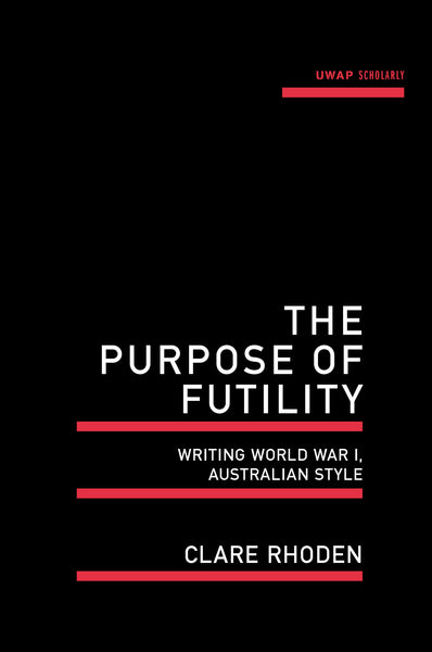 The Purpose of Futility: Writing World War I, Australian style