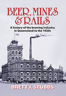 Beer, Mines and Rails: A history of the brewing industry in Queensland to the 1920s
