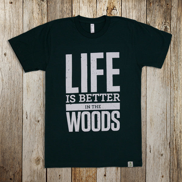 Life is Better in the Woods Tee