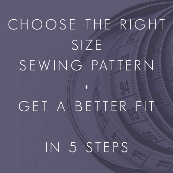 Choose the right size sewing pattern and get a better fit in 5 steps