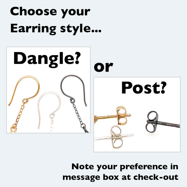 choose your favorite earring style, dangle or post