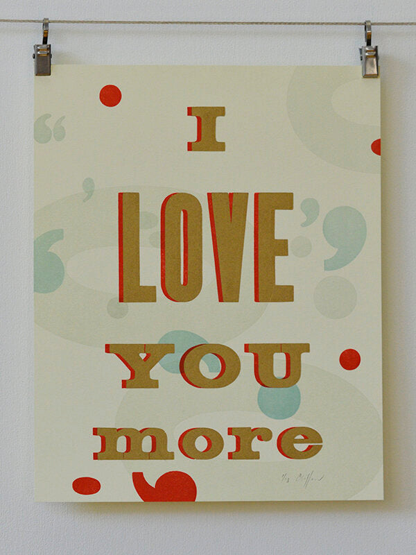 I Love You more letterpress print - favorite quote from mom. Expressive in gold, blue and red