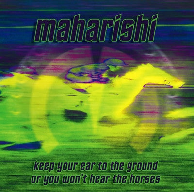 Maharishi, Keep Your Ear to the Ground or You