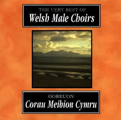 The Very Best of Welsh Male Choirs|Goreuon Corau Meibion Cymru