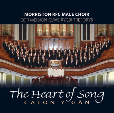 Morriston RFC Male Voice Choir, The Heart of Song|Cor Meibion Clwb Rygbi Treforys, Calon y Gan