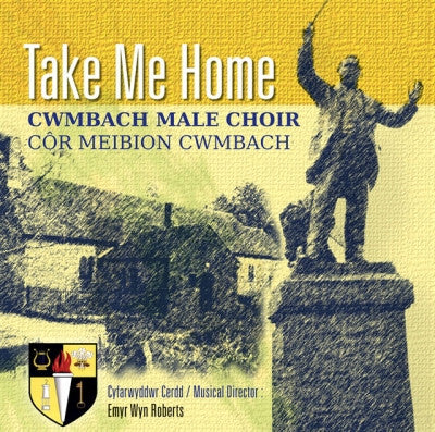 Cwmbach Male Voice Choir, Take Me Home|Cor Meibion Cwmbach, Take Me Home
