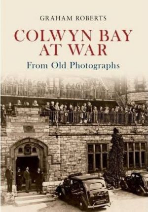 Colwyn Bay at War - From Old Photographs