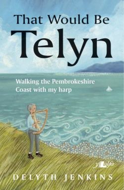 That Would Be Telyn - Walking the Pembrokeshire Coast with My Harp