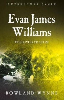 Evan James Williams - Ffisegydd yr Atom