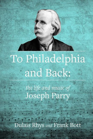 To Philadelphia and Back, The Life and Music of Joseph Parry