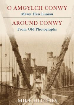 Around Conwy from Old Photographs