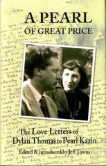 A Pearl of Great Price - The Love Letters of Dylan Thomas to Pearl Kazin