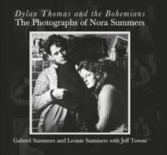 Dylan Thomas and the Bohemians - The Photographs of Nora Summers