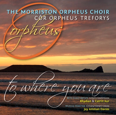 The Morriston Orpheus Choir, To Where You Are|Cor Orpheus Treforys, To Where You Are