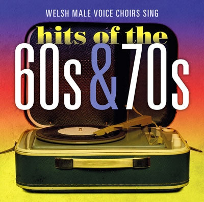 Welsh Male Voice Choirs Sing Hits of the 60s and 70s