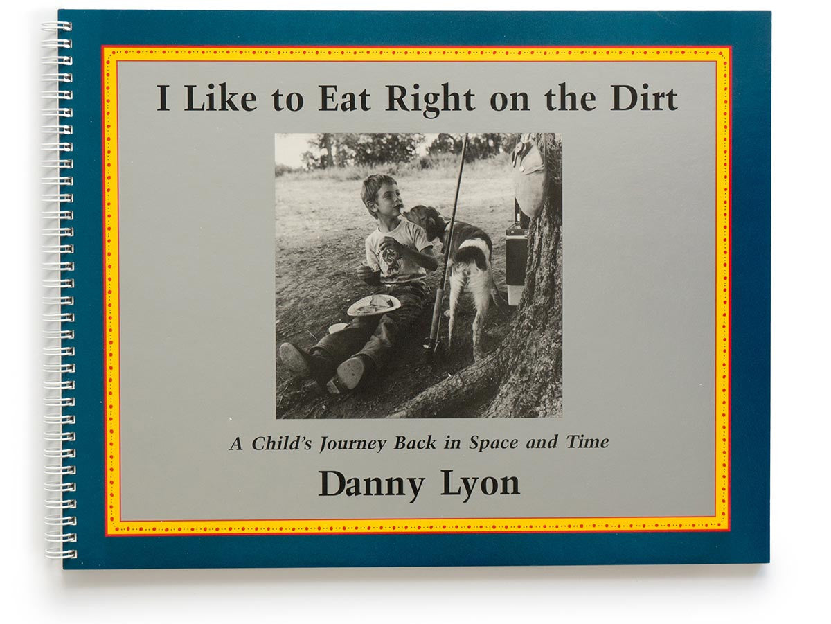 I Like to Eat Right on the Dirt Book Signed by Danny Lyon