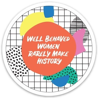 Well Behaved Women Sticker