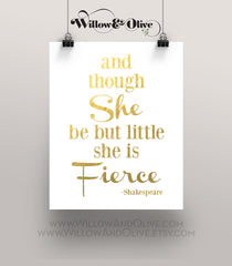 And Though She Be But Little SHE IS FIERCE - Faux Gold Foil Art Print