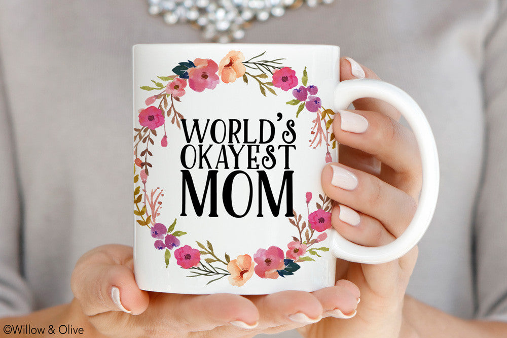World's Okayest Mom Mug - Mom Gift Mug