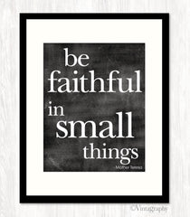BE FAITHFUL IN SMALL THINGS - Art Print