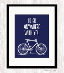 I'D GO ANYWHERE WITH YOU Art Print