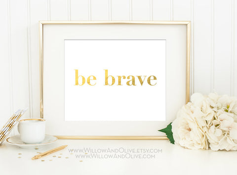 BE BRAVE Faux Gold Foil Art Print