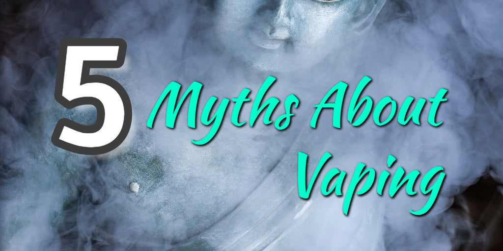 5 Biggest Myths About Vaping
