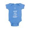 """How Did I Get Here?"" Baby Onesie"