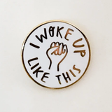 I Woke Up Like This Pin