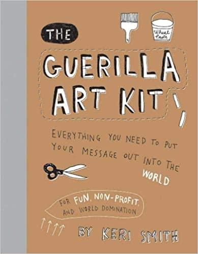Guerilla Art Kit: Everything You Need To Put Your Message Out Into The World
