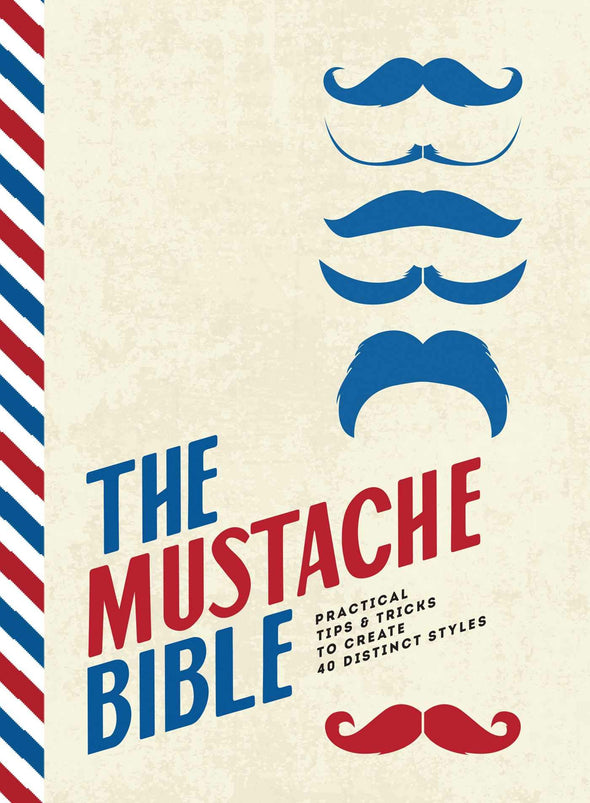 The Mustache Bible: Practical tips & tricks to create 40 distinct styles