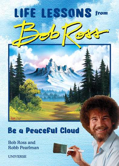 Be a Peaceful Cloud and Other Life Lessons from Bob Ross Book