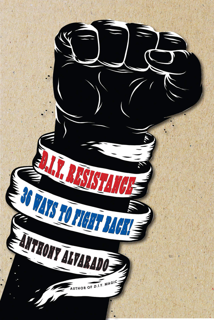 DIY Resistance: 36 Ways to Fight Back!